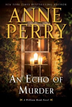 An echo of murder : a William Monk novel / Anne Perry. - Anne Perry.