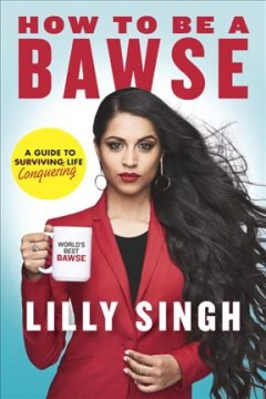 How to be a bawse : a guide to conquering life / Lilly Singh. - Lilly Singh.