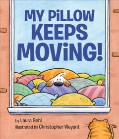 My pillow keeps moving! /  written by Laura Gehl ; illustrated by Christopher Weyant. - written by Laura Gehl ; illustrated by Christopher Weyant.