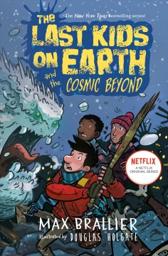 The last kids on earth and the cosmic beyond /  Max Brallier & [illustrated by] Douglas Holgate.