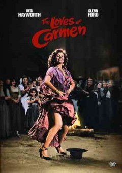 The loves of Carmen /  Columbia Pictures Corporation presents ; screen play by Helen Deutsch ; produced by the Beckworth Corporation ; directed and produced by Charles Vidor. - Columbia Pictures Corporation presents ; screen play by Helen Deutsch ; produced by the Beckworth Corporation ; directed and produced by Charles Vidor.