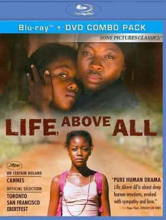 Life, above all /  Sony Pictures Classics ; a Dreamer Joint Venture production ; directed by Oliver Schmitz ; produced by Oliver Stoltz ; written by Dennis Foon. - Sony Pictures Classics ; a Dreamer Joint Venture production ; directed by Oliver Schmitz ; produced by Oliver Stoltz ; written by Dennis Foon.