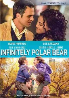 Infinitely polar bear /  a Sony Pictures Classics release ; Paper Street Films and Park Pictures present ; produced by Wallace Wolodarsky, Benji Kohn, Bingo Gubelmann, Sam Bisbee, Galt Niederhoffer ; written and directed by Maya Forbes.