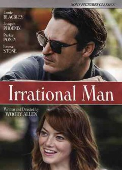 Irrational man /  Sony Pictures Classics presents ; in association with Gravier Productions ; a Perdido production ; produced by Letty Aronson, Stephen Tenenbaum, Edward Walson ; written and directed by Woody Allen.