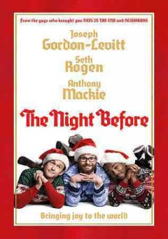 The night before /  Columbia Pictures presents in association with Good Universe and Lstar Capital ; a Point Grey production ; screenplay by Jonathan Levine [and three others] ; produced by Evan Goldberg, Seth Rogen, James Weaver ; directed by Jonathan Levine.