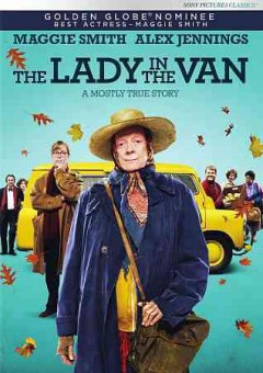 The lady in the van /  a Sony Pictures Classics Release, Tristar Pictures and BBC Films ; produced by Kevin Loader, Nicholas Hytner, Damian Jones ; director, Nicholas Hytner ; writer, Alan Bennett.