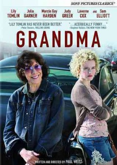 Grandma /  an 1821 Media and Depth of Field production ; produced by Andrew Miano, Paul Weitz, Paris Kassidokostas-Latsis and Terry Douglas ; written and directed by Paul Weitz.