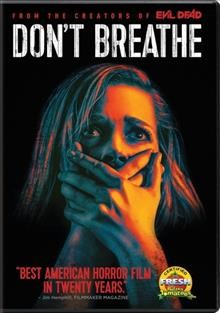 Don't breathe /  Screen Gems, Stage 6 Films in association with Ghost House Pictures presents ; a film by Fede Alvarez ; produced by Sami Saimi, Rob Tapert, Fede Alvarez ; written by Fede Alvarez & Rodo Sayagues ; directed by Fede Alvarez.