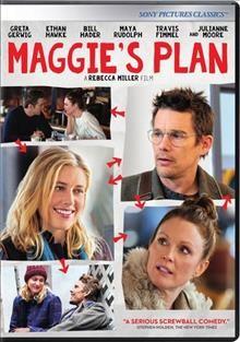 Maggie's plan /  A Sony Pictures Classics release ; produced by Rachael Horovitz, Damon Cardaisis, Rebecca Miller ; written for the screen/directed by Rebecca Miller.