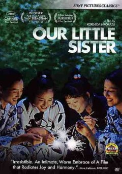 Our little sister /  producers Matsuzaki Kaoru, Taguchi Hijiri ; written, edited and directed by Kore-Eda Hirokazu. - producers Matsuzaki Kaoru, Taguchi Hijiri ; written, edited and directed by Kore-Eda Hirokazu.