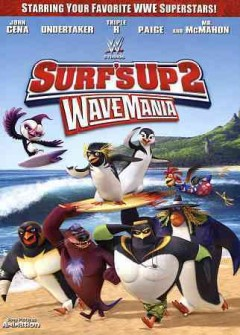 Surf's up 2 : wave mania / Sony Pictures Animation and WWE Studios present ; written by Abdul Williams ; produced by Michelle L.M. Wong ; directed by Henry Yu.