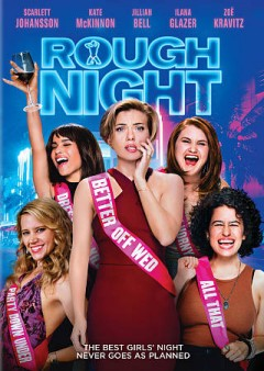 Rough night /  Columbia Pictures presents in association with LStar Capital ; written by Lucia Aniello & Paul W. Downs ; directed by Lucia Aniello.