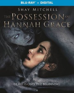 The possession of Hannah Grace /  Screen Gems ; Broken Road Productions ; producers, Todd Garner, Sean Robins ; director, Diederik Van Rooijen - Screen Gems ; Broken Road Productions ; producers, Todd Garner, Sean Robins ; director, Diederik Van Rooijen