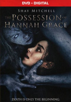 The possession of Hannah Grace /  Screen Gems ;  Broken Road Productions ; producers, Todd Garner, Sean Robins ; director, Diederik Van Rooijen. - Screen Gems ;  Broken Road Productions ; producers, Todd Garner, Sean Robins ; director, Diederik Van Rooijen.
