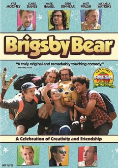 Brigsby Bear /  director, Dave McCary ; producers, Will Allegra, Al Di, Phil Lord.