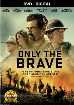Only the brave /  Columbia Pictures presents ; produced by Lorenzo di Bonavevntura [and seven others] ; written by Ken Nolan and Eric Warren Singer ; director, Joseph Kosinski.