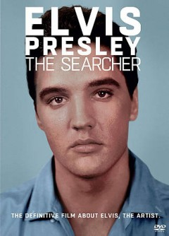 Elvis Presley : the searcher.