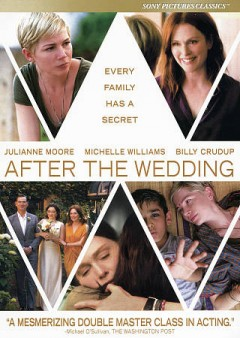 After the wedding /  a Sony Pictures Classics ; Ingenious Media, Riverstone Pictures & Rock Island Films present a Joel B. Michaels production ; written for the screen and directed by Bart Freundlich.