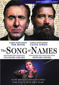 The song of names /  a Sony Pictures Classics release ; Serendipity Point Films, Ingenious Media, Hanway Films, Lyla Films present ; producers, Lyse Lafontaine, Nick Hirschkorn ; produced by Robert Lantos ; screenplay by Jeffrey Caine ; directed by François Girard.