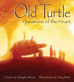 Old Turtle : questions of the heart : a story / by Douglas Wood ; illustrations by Greg Ruth. - by Douglas Wood ; illustrations by Greg Ruth.
