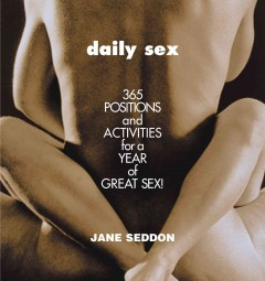 Daily sex : 365 positions and activities for a year of great sex! / Jane Seddon.