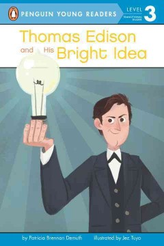 Thomas Edison and his bright idea /  by Patricia Brennan Demuth ; illustrated by Jez Tuya.