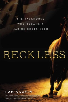 Reckless : the racehorse who became a Marine Corps hero / Tom Clavin.