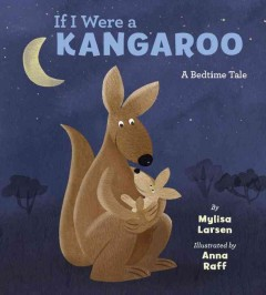 If I were a kangaroo : a bedtime tale / by Mylisa Larsen ; illustrated by Anna Raff.