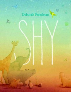 Shy /  by Deborah Freedman. - by Deborah Freedman.