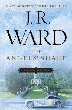 The angels' share : a Bourbon kings novel / J.R. Ward.