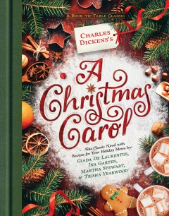 Charles Dickens's a Christmas carol : with select recipes by Giada De Laurentiis, Ina Garten, Martha Stewart, & Trisha Yearwood.