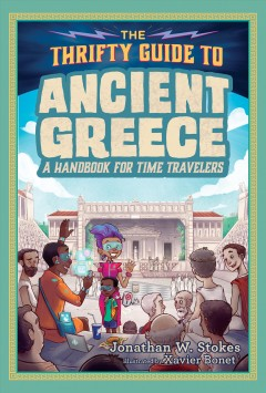 The thrifty guide to ancient Greece : a handbook for time travelers / Jonathan W. Stokes ; illustrated by Xavier Bonet. - Jonathan W. Stokes ; illustrated by Xavier Bonet.