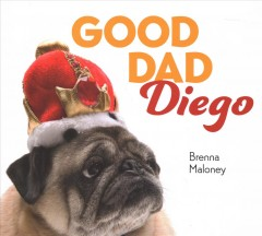 Good dad Diego /  Brenna Maloney ; photographs by Chuck Kennedy.
