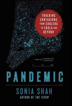 Pandemic : tracking contagions, from cholera to ebola and beyond / Sonia Shah.