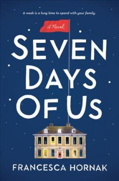 Seven days of us : a novel / Francesca Hornak. - Francesca Hornak.