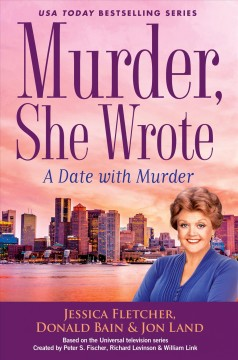 A date with murder : a murder, she wrote mystery : a novel / by Jessica Fletcher, Donald Bain & Jon Land.