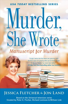 Manuscript for murder : a Murder, She Wrote mystery : a novel / by Jessica Fletcher & Jon Land. - by Jessica Fletcher & Jon Land.