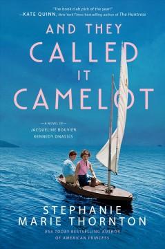 And they called it Camelot : a novel of Jacqueline Bouvier Kennedy Onassis / Stephanie Marie Thornton. - Stephanie Marie Thornton.