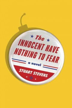 The innocent have nothing to fear : a novel / Stuart Stevens.