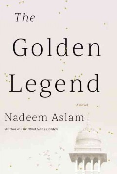 The golden legend /  Nadeem Aslam.