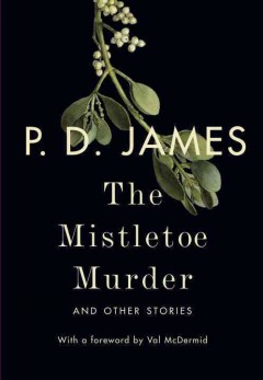 The mistletoe murder : and other stories / P.D. James.