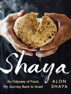 Shaya : an odyssey of food, my journey back to Israel / Alon Shaya ; with Tina Antolini.