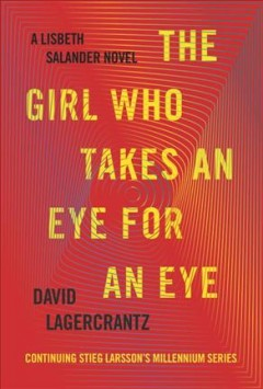 The Girl Who Takes An Eye For An Eye / David Lagercrantz - David Lagercrantz