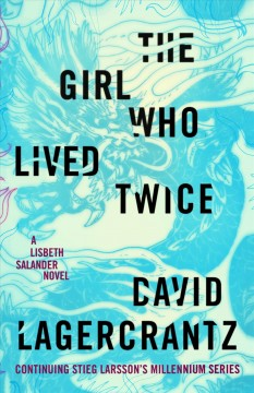 The Girl Who Lived Twice / David Lagercrantz - David Lagercrantz