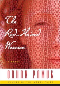 The red-haired woman /  Orhan Pamuk ; translated from the Turkish by Ekin Oklap.