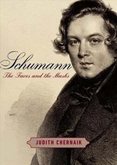 Schumann : the faces and the masks / Judith Chernaik. - Judith Chernaik.