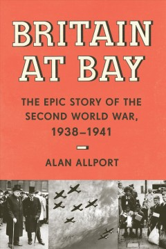 Britain at bay : the epic story of the Second World War, 1938-1941 / Alan Allport. - Alan Allport.