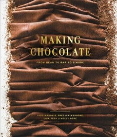 Making chocolate : from bean to bar to s'more / Todd Masonis, Greg D'Alesandre, Lisa Vega & Molly Gore ; photographs by Eric Wolfinger. - Todd Masonis, Greg D'Alesandre, Lisa Vega & Molly Gore ; photographs by Eric Wolfinger.