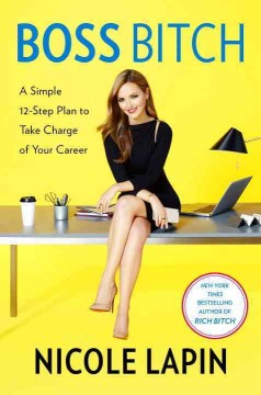 Boss bitch : a simple 12-step plan to take charge of your career / Nicole Lapin. - Nicole Lapin.