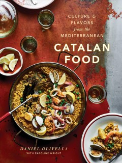 Cook Catalonia : culture & flavors from the Mediterranean / Daniel Olivella with Caroline Wright ; photographs by Johnny Autry.